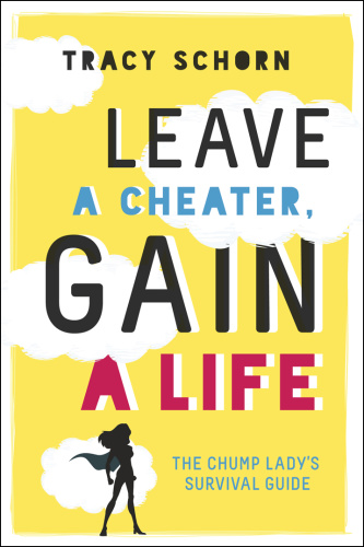 Leave a Cheater, Gain a Life by Tracy Schorn