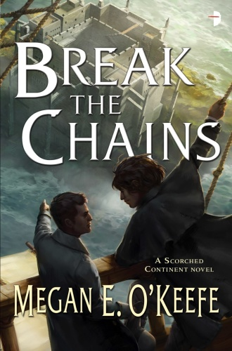 Megan E O'Keefe - [The Scorched Continent 02] - Break the Chains