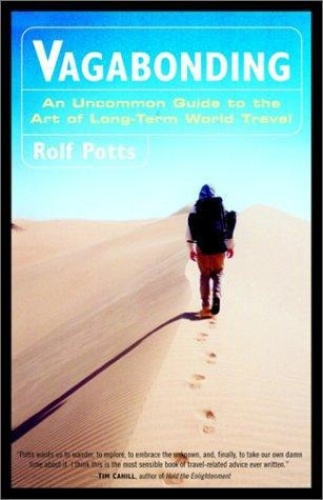 Vagabonding  An Uncommon Guide to the Art of Long-Term World Travel by Rolf Potts