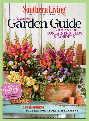 SOUTHERN LIVING Ultimate Garden Guide 143 Ideas for Containers, Beds & Borders