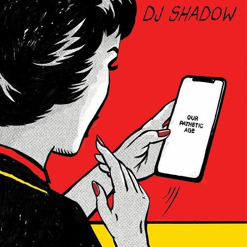 DJ Shadow   Our Pathetic Age (2019)