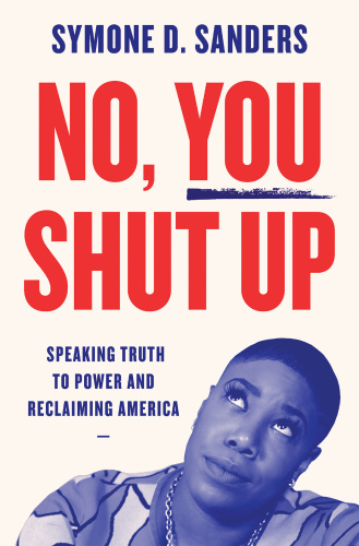 No, You Shut Up  Speaking Truth to Power and Reclaiming America by Symone Sanders