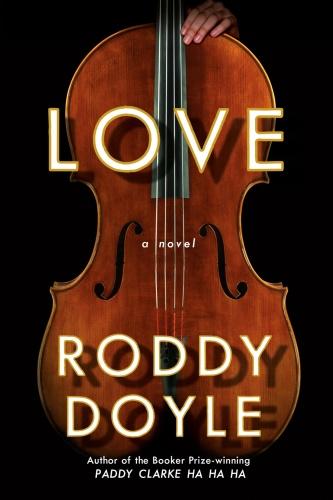 Love  A Novel by Roddy Doyle