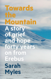 Towards the Mountain  A story of grief and hope forty years on from Erebus