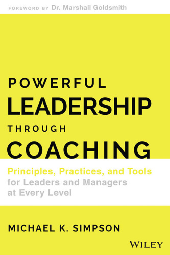 Powerful Leadership Through Coaching- Principles, Practices, and Tools for Leaders...