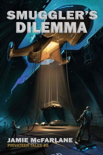 Privateer Tales 05 Smuggler's Dilemma   Jamie McFarlane