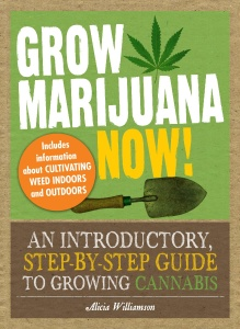 Grow Marijuana Now! An Introductory, Step-by-Step Guide to Growing Cannabis