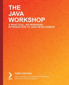 The Java Workshop A Practical, No-Nonsense Introduction to Java Development