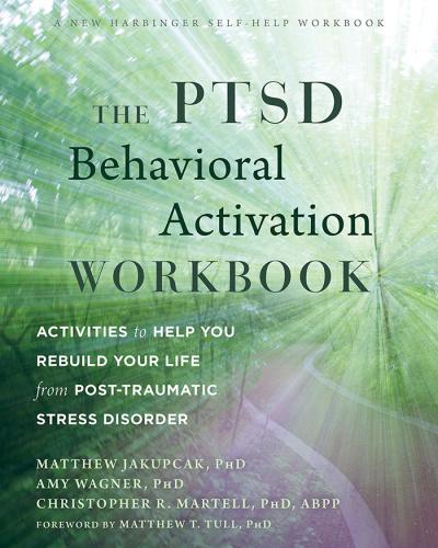 The PTSD Behavioral Activation Workbook  Activities to Help You Rebuild Your Life ...