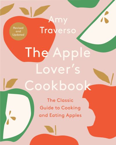 The Apple Lover's Cookbook, Revised & Updated Edition