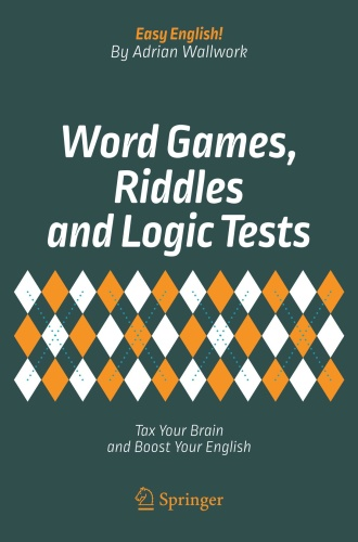 Word Games, Riddles and Logic Tests - Tax Your Brain and Boost Your English