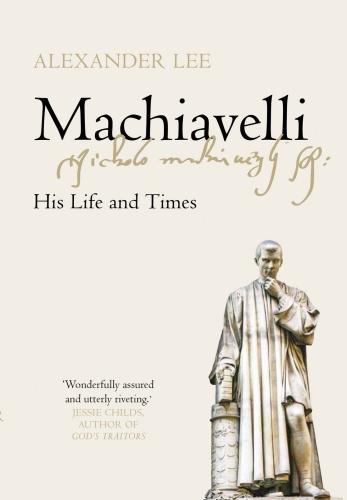 Machiavelli His Life and Times