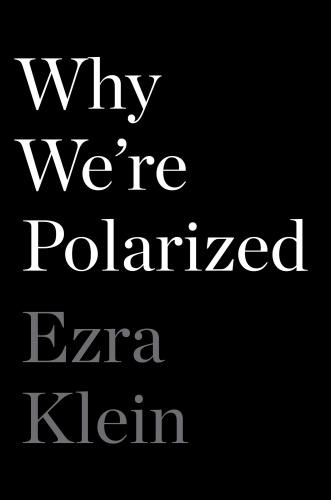 Why We're Polarized by Ezra Klein