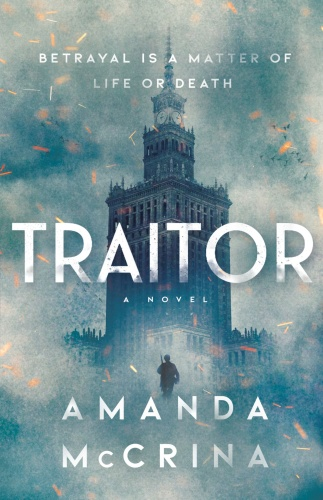 Traitor  A Novel of World War II by Amanda McCrina