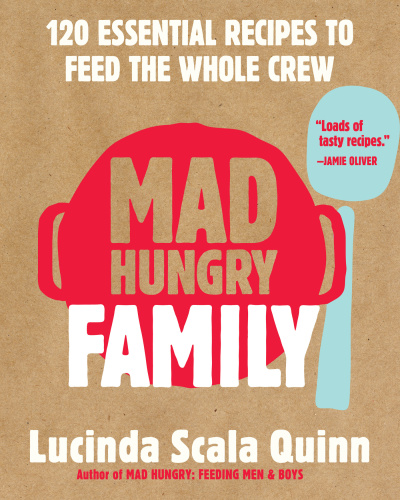 Mad Hungry Family   120 Essential Recipes to Feed the Whole Crew
