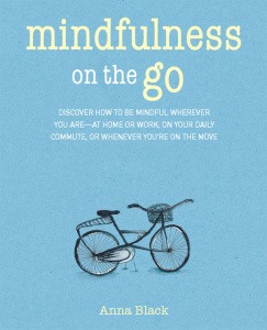 Mindfulness on the Go - Discover How to be Mindful Wherever You are-at Home or Work, on Your Dail...