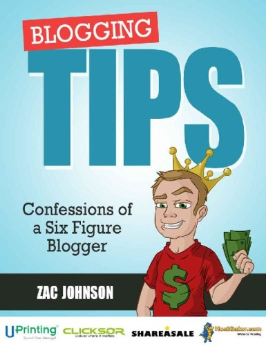 Blogging Tips Confessions of a Six Figure Blogger by Zac Johnson