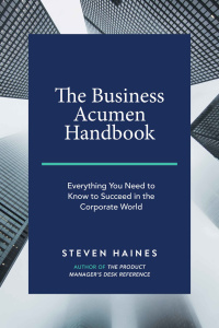The Business Acumen Handbook- Everything You Need to Know to Succeed in the Corpor...