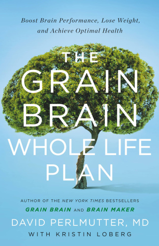 The Grain Brain Whole Life Plan   Boost Brain Performance, Lose Weight