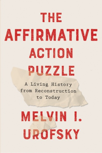 The Affirmative Action Puzzle- A Living History from Reconstruction to Today