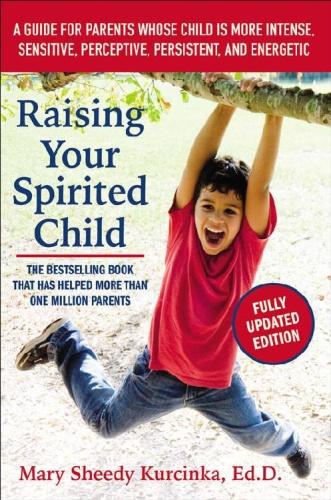 Raising Your Spirited Child, 3rd Edition by Mary Sheedy Kurcinka