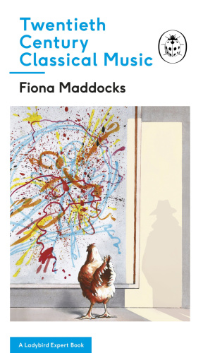 Fiona Maddocks Twentieth Century Classical Music A Ladybird