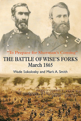 To Prepare for Sherman's Coming  The Battle of Wise's Forks, March (1865)