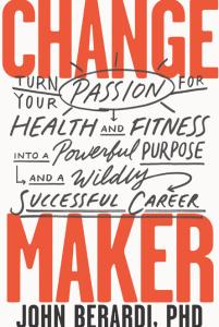Change Maker by John Berardi