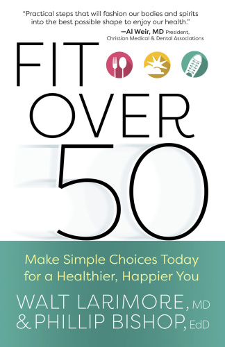Fit over 50 - Make Simple Choices Today for a Healthier, Happier You