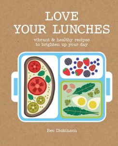 Love Your Lunches   Vibrant & Healthy Recipes to Brighten Up Your Day