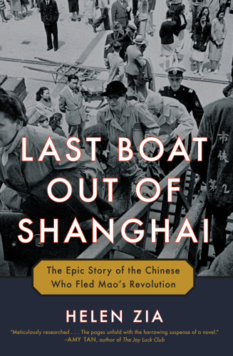 Last Boat Out of Shanghai  The Epic Story of the Chinese Who Fled Mao's Revolution by Helen Zia