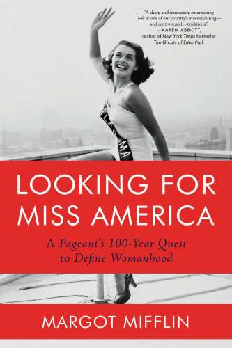 Looking for Miss America  A Pageant's 100-Year Quest to Define Womanhood by Margot Mifflin