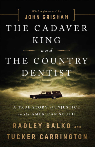 The Cadaver King and the Country Dentist A True Story of Injustice in the American South by Radl...