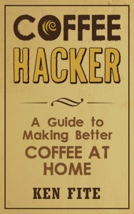 Coffee Hacker - A Guide to Making Better Coffee at Home