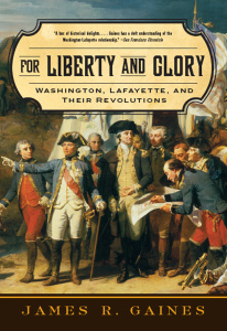 For Liberty and Glory - Washington, Lafayette, and Their Revolutions