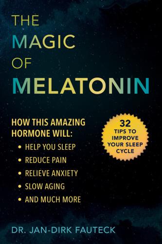 The Magic of Melatonin How this Amazing Hormone Will Help You Sleep, Reduce Pain, ...