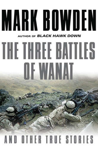 The Three Battles of Wanat   And Other True Stories