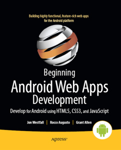 Beginning Android Web Apps Development - Develop for Android using HTML5, CSS3, an...