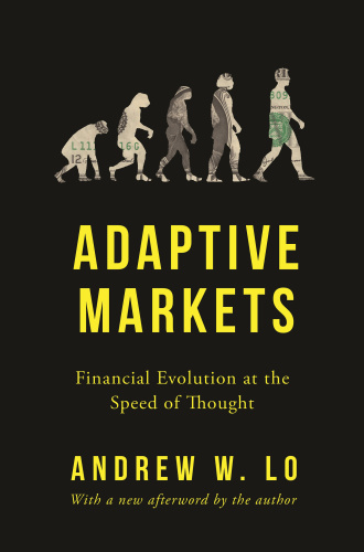 Adaptive Markets  Financial Evolution at the Speed of Thought by Andrew W  Lo