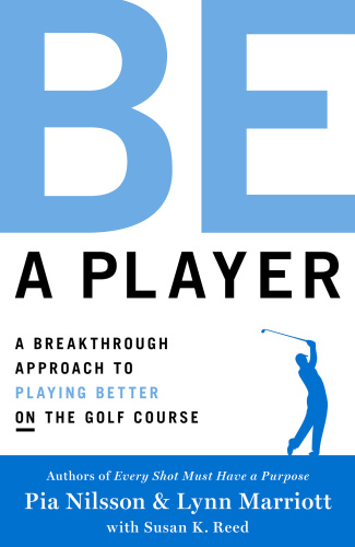 Be a Player - A Breakthrough Approach to Playing Better ON the Golf Course