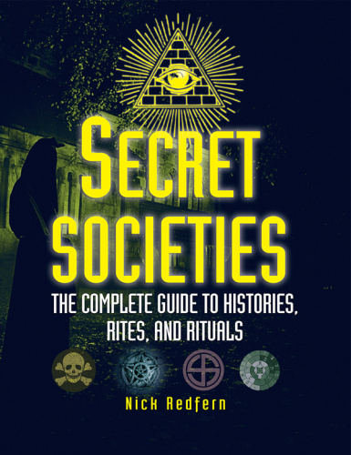 Secret Societies   The Complete Guide to Histories, Rites, and Rituals