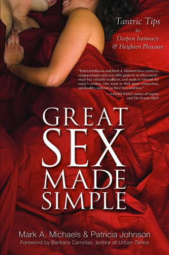 Great Sex Made Simple Tantric Tips to Deepen Intimacy & Heighten Pleasure