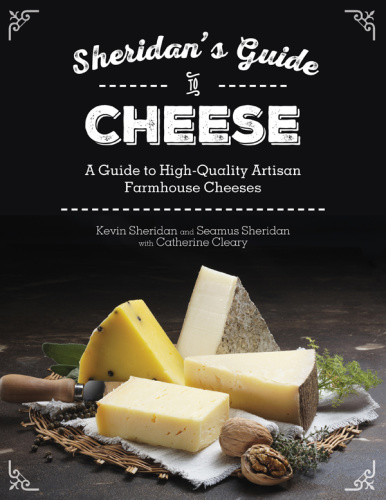 Sheridans' Guide to Cheese   A Guide to High Quality Artisan Farmhouse Cheeses