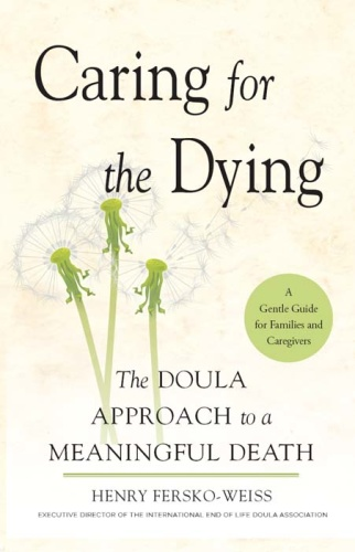 Caring for the Dying   The Doula Approach to a Meaningful Death 6