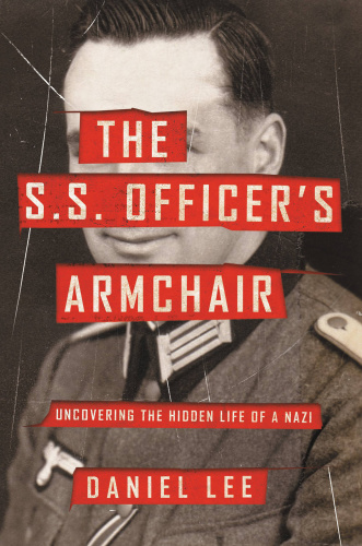 The S S  Officer's Armchair  Uncovering the Hidden Life of a Nazi by Daniel Lee