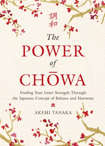 The Power of Chowa  Finding Your Inner Strength Through the Japanese Concept of Balance and Harmo...