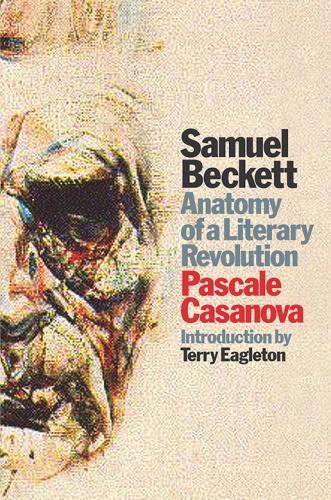 Samuel Beckett- Anatomy of a Literary Revolution