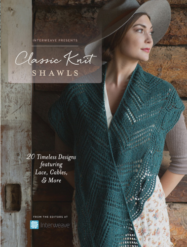 Interweave Presents - Classic Knit Shawls - 20 Timeless Designs Featuring Lace,