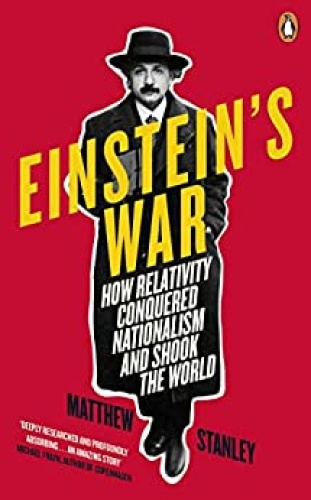 Einstein's War How Relativity Triumphed Amid the Vicious Nationalism of World War I by Matthew S...