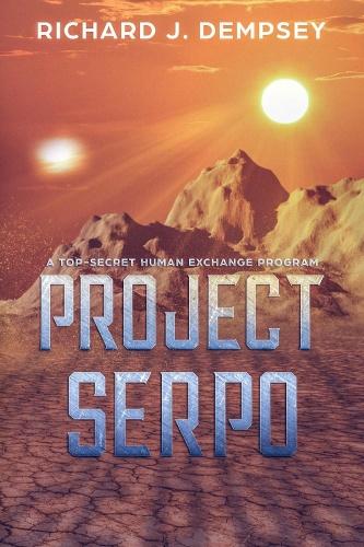 Project Serpo  A Top-Secret Human Exchange Program by Richard Dempsey